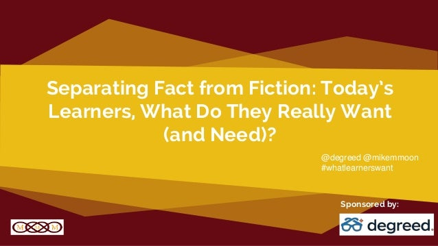 Separating Fact from Fiction: Today's Learners, What Do They Really Want (and Need)? Sponsored by: @degreed @mikemmoon #wh...