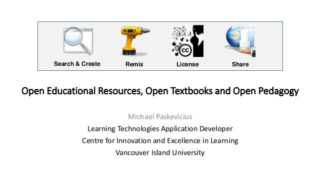 Open Educational Resources, Open Textbooks and Open Pedagogy Michael Paskevicius Learning Technologies Application Develop...