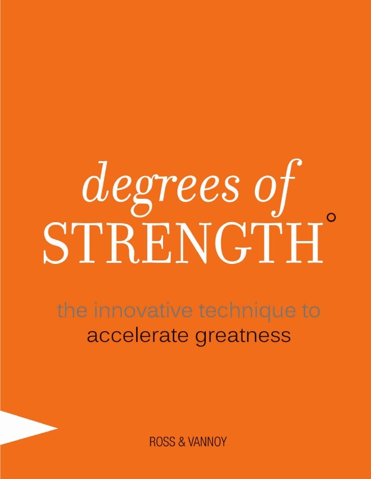 degrees ofSTRENGTH    ° the innovative technique to accelerate greatnessCRAIG W. ROSS & STEVEN W. VANNOY         Edited by...
