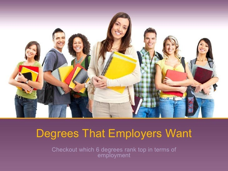 Degrees That Employers Want  Checkout which 6 degrees rank top in terms of                 employment