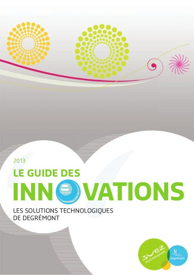 2013 LES SOLUTIONS TECHNOLOGIQUES DE DEGRÉMONT LE GUIDE DES INN VATIONS