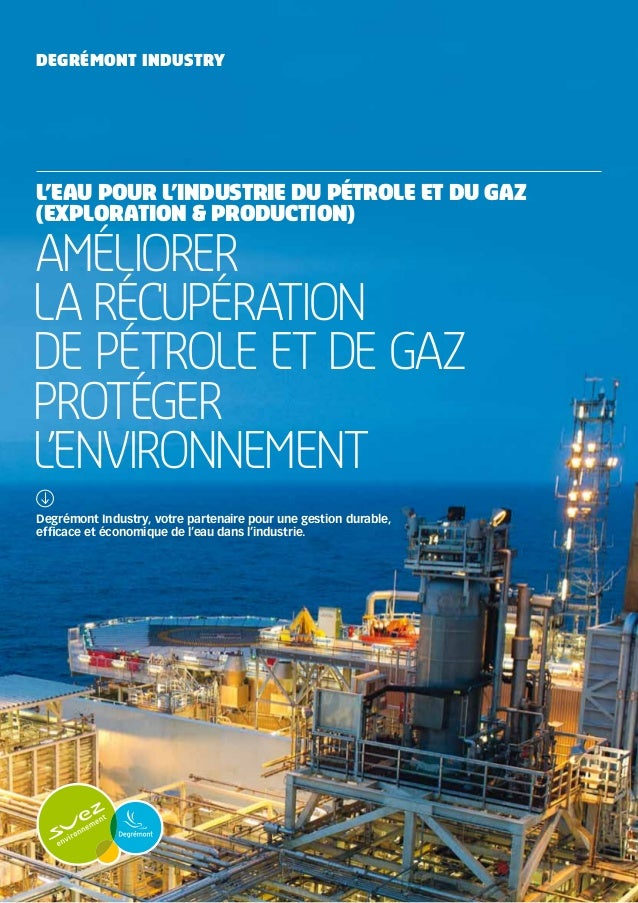Degrémont IndustryL'eau pour l'industrie du pétrole et du gaz(exploration & production)Ameliorerla rEcuperationde pEtrole ...
