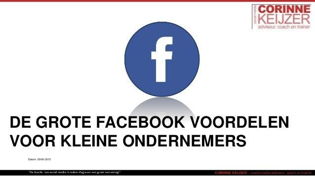 """DE GROTE FACEBOOK VOORDELEN VOOR KLEINE ONDERNEMERS CORINNE KEIJZER – social media adviseur, coach en trainer""""De kracht va..."""