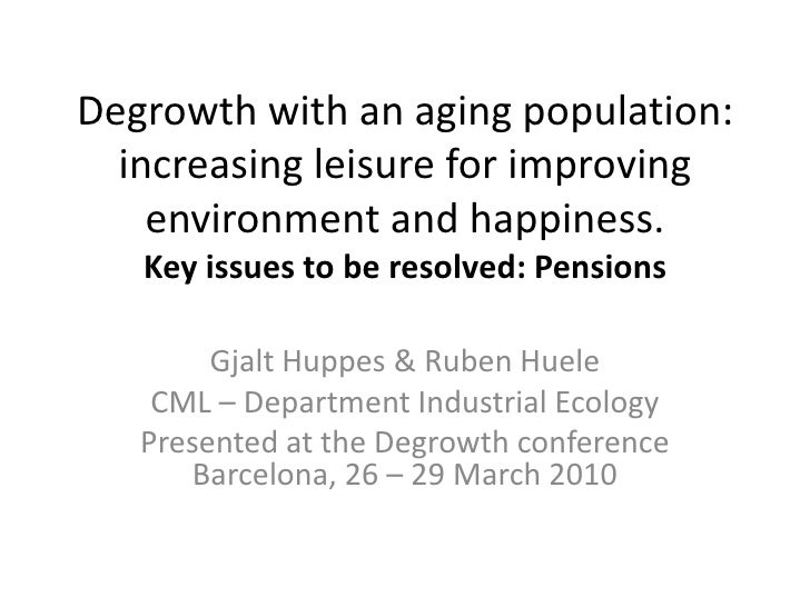 Degrowth with an aging population: increasing leisure for improving environment and happiness.Key issues to be resolved: P...