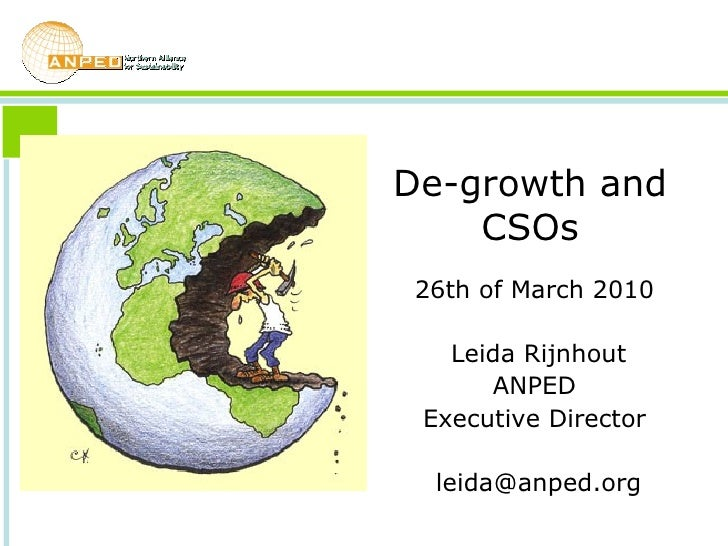 De-growth and CSOs 26th of March 2010  Leida Rijnhout ANPED  Executive Director  [email_address]