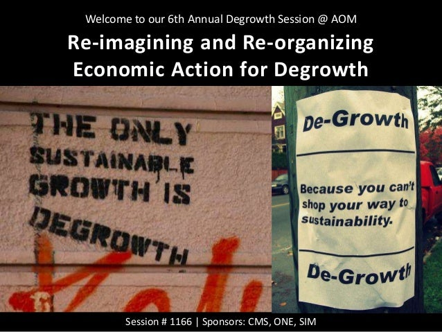 Session # 1166 | Sponsors: CMS, ONE, SIM Re-imagining and Re-organizing Economic Action for Degrowth Welcome to our 6th An...