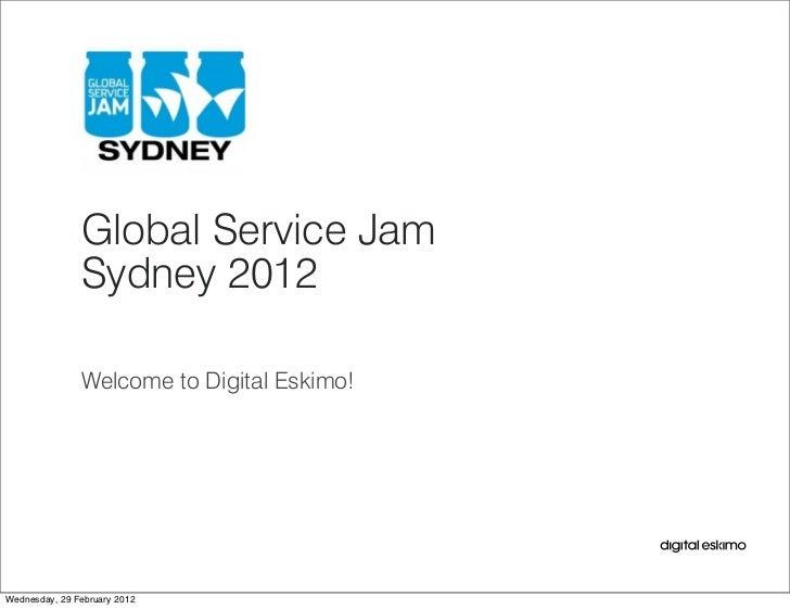 Global Service Jam               Sydney 2012               Welcome to Digital Eskimo!Wednesday, 29 February 2012