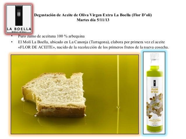 Degustación de Aceite de Oliva Virgen Extra La Boella (Flor D'oli) Martes día 5/11/13  • •  Puro zumo de aceituna 100 % ar...