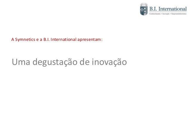 A Symnetics e a B.I. International apresentam:Uma degustação de inovação