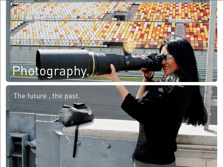 Photography. The future , the past.