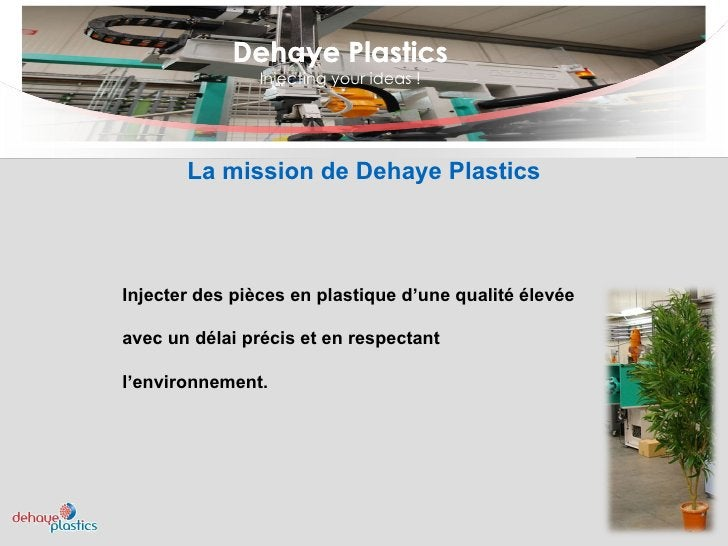 Dehaye Plastics Injecting your ideas ! Dehaye Plastics Injecter des pièces en plastique d'une qualité élevée avec un délai...