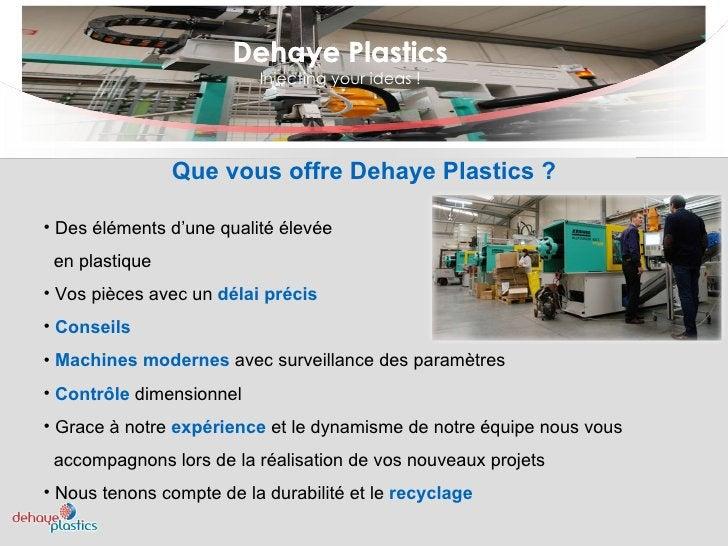 Dehaye Plastics Injecting your ideas ! Dehaye Plastics <ul><li>Des éléments d'une qualité élevée  </li></ul><ul><li>en pla...