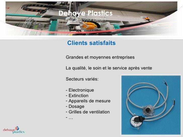 Dehaye Plastics Injecting your ideas ! Dehaye Plastics Clients satisfaits <ul><li>Grandes et moyennes entreprises </li></u...