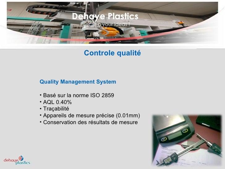 Dehaye Plastics Injecting your ideas ! Dehaye Plastics Controle qualité <ul><li>Quality Management System </li></ul><ul><l...