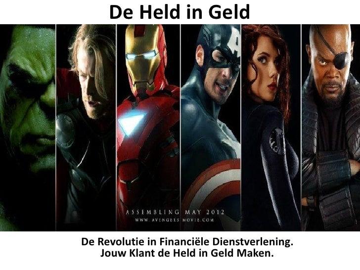 De Held in GeldDe Revolutie in Financiële Dienstverlening.   Jouw Klant de Held in Geld Maken.