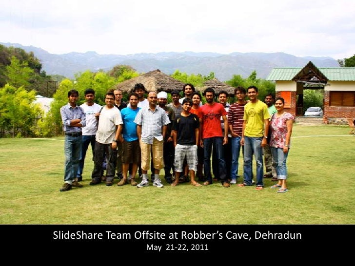 SlideShare Team Offsite at Robber's Cave, Dehradun<br />May  21-22, 2011 <br />