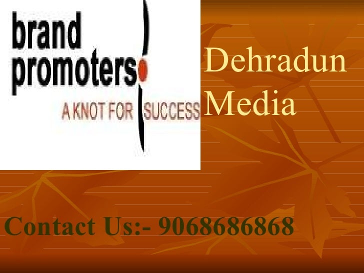 Dehradun   Media   Contact Us:- 9068686868