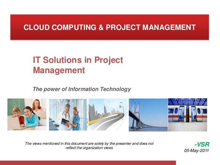 CLOUD COMPUTING & PROJECT MANAGEMENT<br />IT Solutions in Project Management <br />The power of Information Technology  <b...