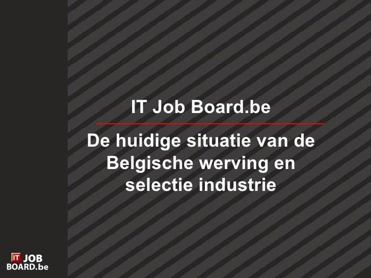 IT Job Board.be De huidige situatie van de Belgische werving en selectie industrie