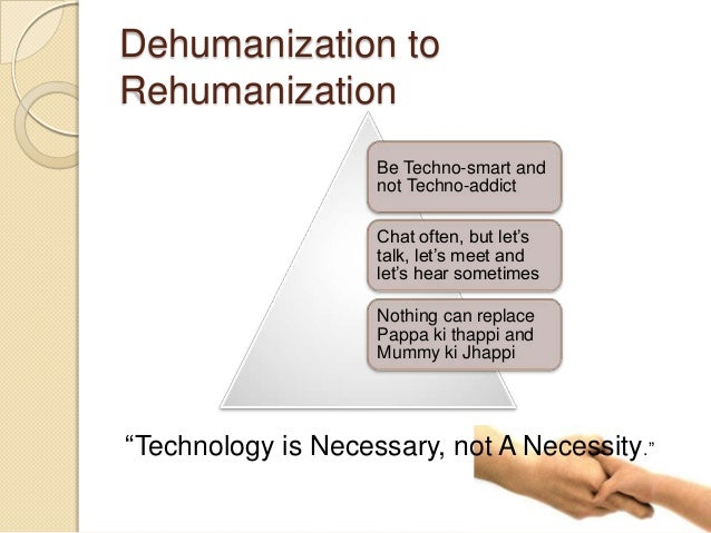 dehumanization and technology View dehumanization research papers on academiaedu for free skip to main content and their co-evolution with and mutual empowerment of science and technology.