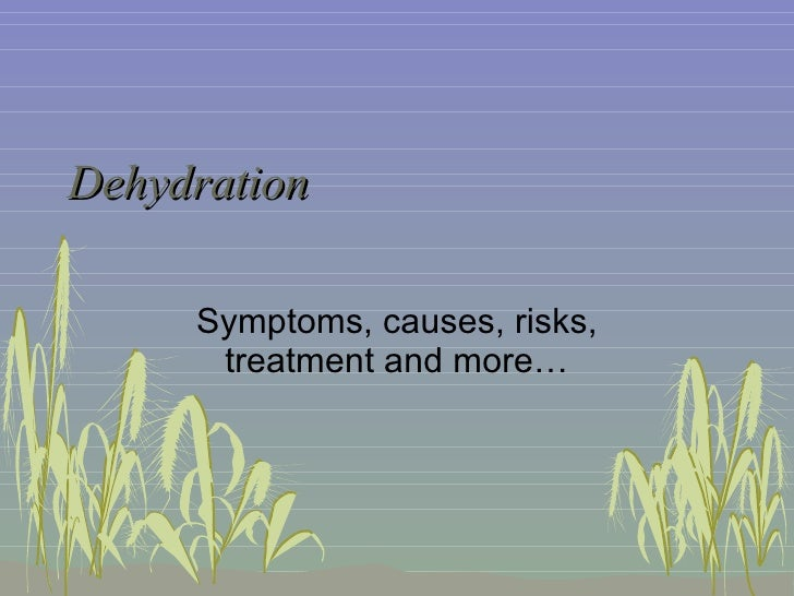 Dehydration Symptoms, causes, risks, treatment and more…