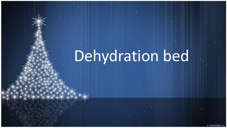Dehydration bed