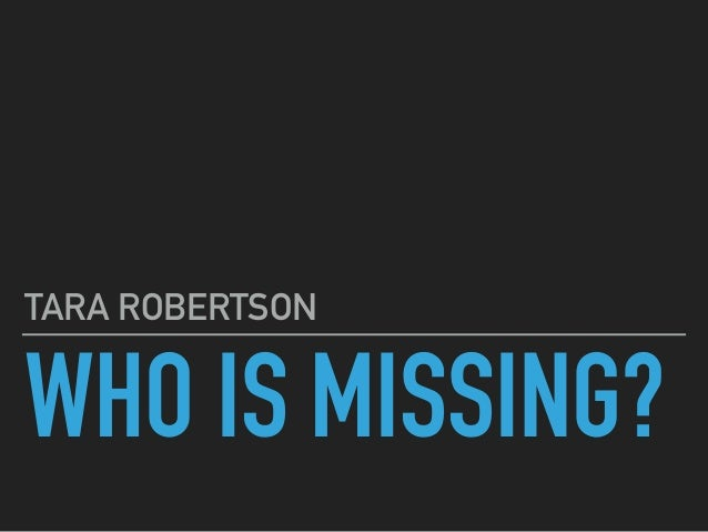WHO IS MISSING? TARA ROBERTSON