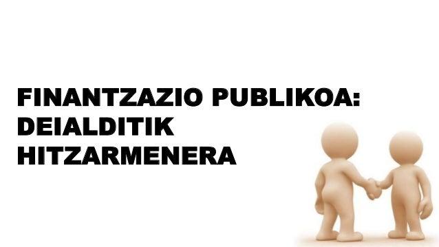 FINANTZAZIO PUBLIKOA: DEIALDITIK HITZARMENERA