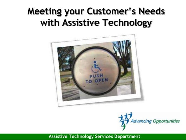 Meeting your Customer's Needs with Assistive Technology Assistive Technology Services Department