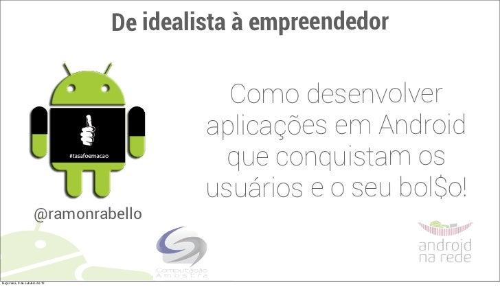 De idealista à empreendedor                                             Como desenvolver                                  ...