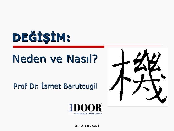DEĞİŞİM: Neden ve Nasıl? Prof Dr. İsmet Barutcugil