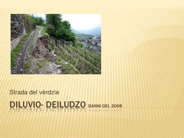 Strada del vèrdzìeDILUVIO- DEILUDZO DANNI DEL 2008