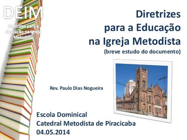 Diretrizes para a Educação na Igreja Metodista (breve estudo do documento) Escola Dominical Catedral Metodista de Piracica...