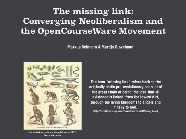 The missing link: Converging Neoliberalism and the OpenCourseWare Movement Markus Deimann & Martijn Ouwehand http://upload...
