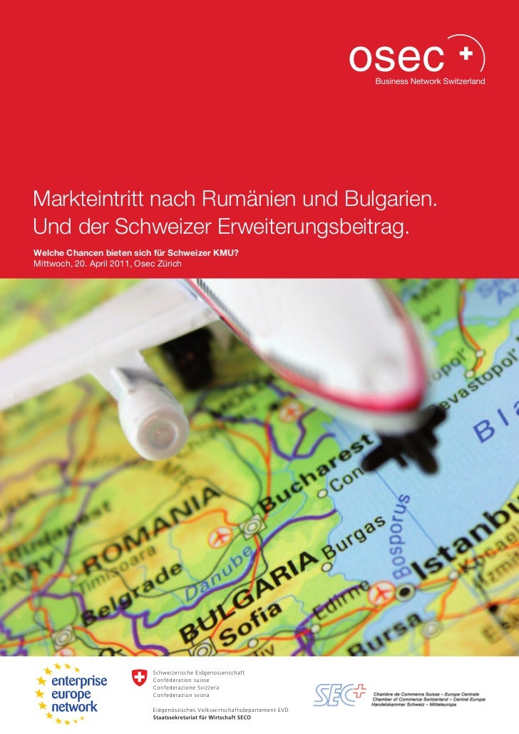 Markteintritt nach Rumänien und Bulgarien.Und der Schweizer Erweiterungsbeitrag.Welche Chancen bieten sich für Schweizer K...