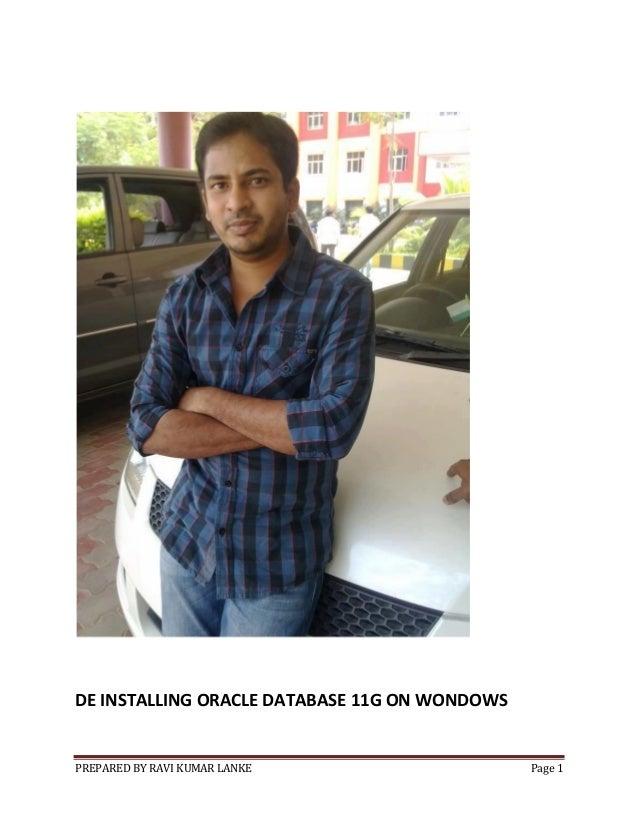 DE INSTALLING ORACLE DATABASE 11G ON WONDOWS  PREPARED BY RAVI KUMAR LANKE  Page 1