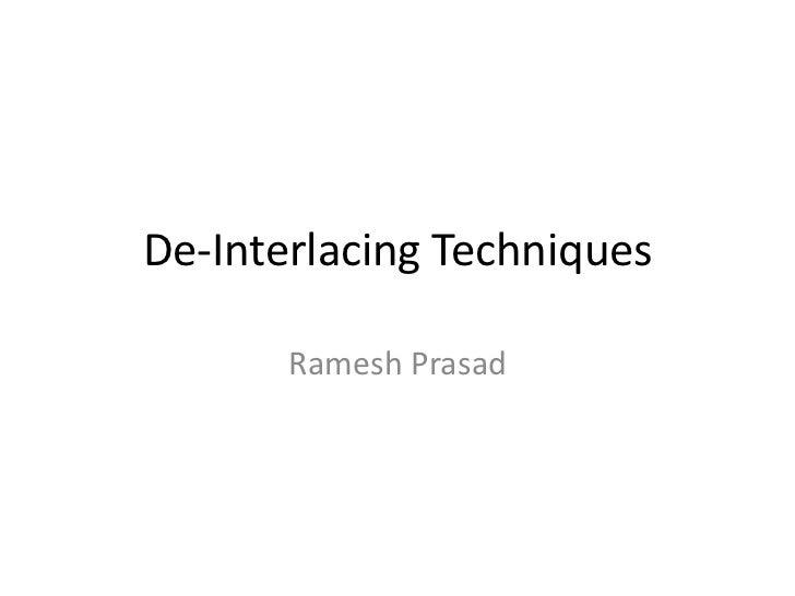 De-Interlacing Techniques<br />Ramesh Prasad<br />