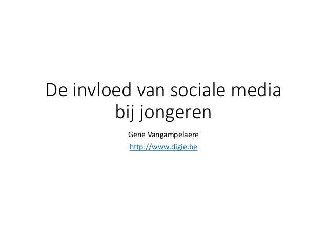 De invloed van sociale media bij jongeren Gene Vangampelaere http://www.digie.be