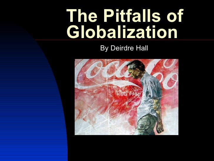 The Pitfalls of Globalization  By Deirdre Hall
