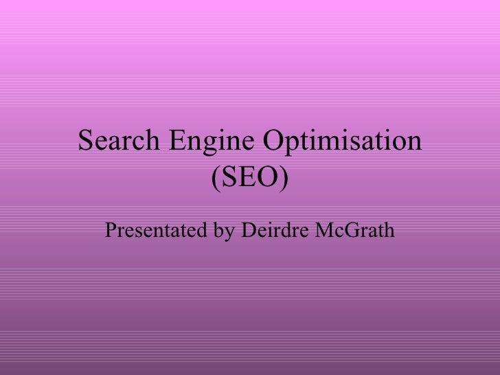 Search Engine Optimisation (SEO) Presentated by Deirdre McGrath