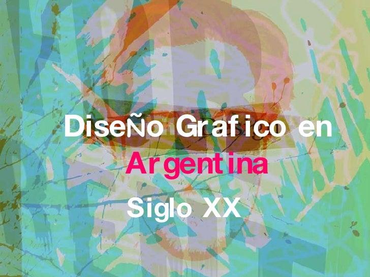 Dise Ñ o Grafico en  Argentina Siglo XX