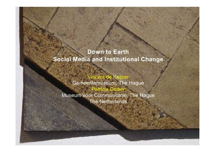 Down to Earth Social Media and Institutional Change             Vincent de Keijzer      Gemeentemuseum, The Hague         ...
