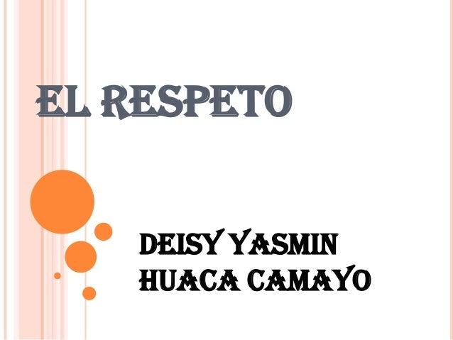 EL RESPETO    DEISY YASMIN    HUACA CAMAYO