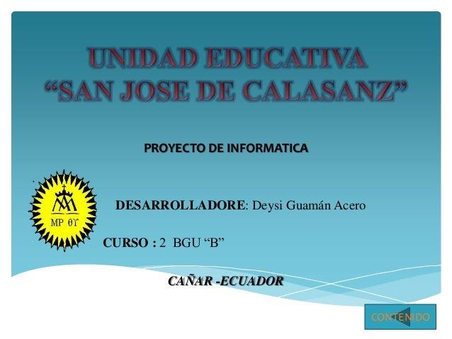 """PROYECTO DE INFORMATICA DESARROLLADORE: Deysi Guamán Acero CURSO : 2 BGU """"B"""" CAÑAR -ECUADOR CONTENIDO"""