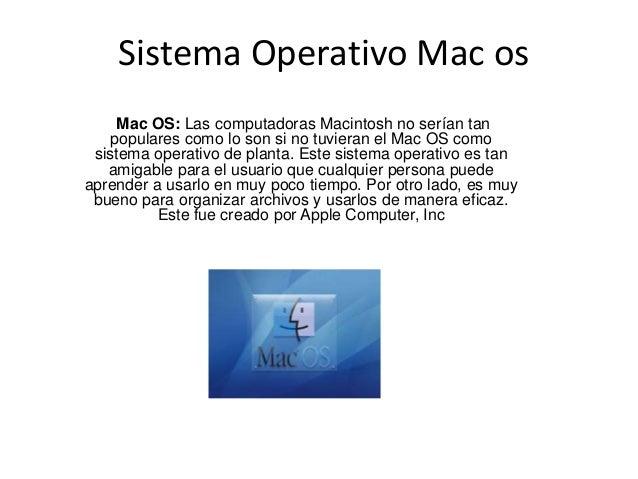 Sistema Operativo Mac os Mac OS: Las computadoras Macintosh no serían tan populares como lo son si no tuvieran el Mac OS c...