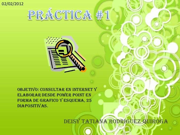 02/02/2012       OBJETIVO: Consultar en internet y       elaborar desde Power Point en       forma de grafico y esquema, 2...