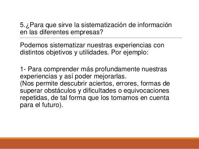 5.¿Para que sirve la sistematización de información en las diferentes empresas? Podemos sistematizar nuestras experiencias...