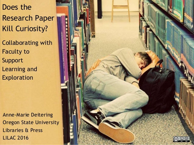Does the Research Paper Kill Curiosity? Collaborating with Faculty to Support Learning and Exploration Anne-Marie Deiterin...
