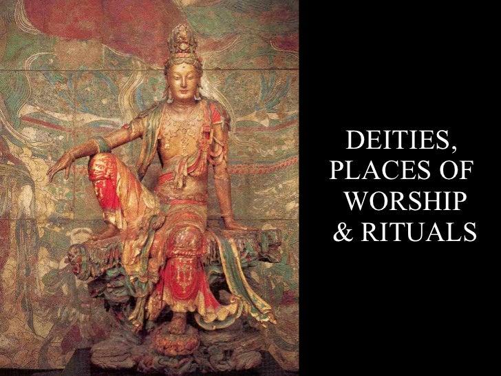 DEITIES,  PLACES OF  WORSHIP & RITUALS