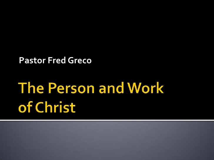 The Person and Work of Christ<br />Pastor Fred Greco<br />